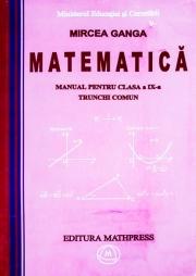 Matematica - Manual pentru clasa a IX-a (Trunchi Comun) Mircea Ganga