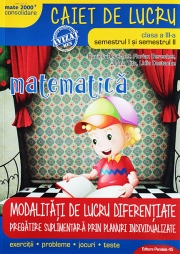 Matematica si explorarea mediului, caiet de lucru, pentru clasa a III-a. MATE 2000 - CONSOLIDARE. Modalitati de lucru diferentiate Sem. I plus Sem. II