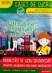 Matematica si explorarea mediului, caiet de lucru, pentru clasa pregatitoare. MATE 2000 - CONSOLIDARE. Modalitati de lucru diferentiate Sem. I+II