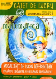 Matematica si explorarea mediului, caiet de lucru, pentru clasa a IV-a. MATE 2000 - CONSOLIDARE. Modalitati de lucru diferentiate Sem. I plus Sem. II