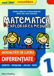 MATE 2000/+ - CONSOLIDARE. Matematica si explorarea mediului, clasa I. Modalitati de lucru diferentiate