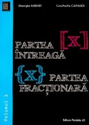 Partea intreaga [X]. Partea fractionara {X}. Volumul I si Volumul II