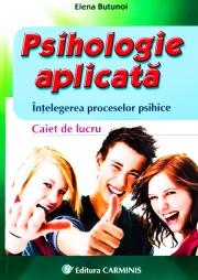 Psihologie aplicata. Caiet de lucru pentru intelegerea proceselor psihice