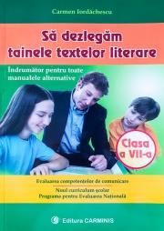 Sa dezlegam tainele textelor literare, Clasa a VII-a. Indrumator pentru toate manualele alternative