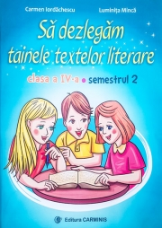 Sa dezlegam tainele textelor literare. Clasa a IV-a. Semestrul 2 (Art)
