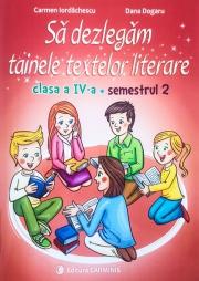 Sa dezlegam tainele textelor literare. Clasa a IV-a. Semestrul 2 (Intuitext)