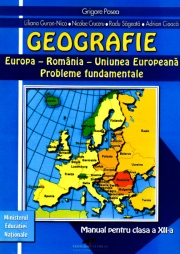 Geografie. Europa-Romania-Uniunea Europeana. Probleme fundamentale: Manual pentru clasa a XII-a