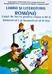 Limba si literatura romana - caiet de lucru pentru clasa a III-a, semestrul I si semestrul al II-lea