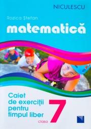 Caiet de exercitii pentru timpul liber Matematica Clasa a VII-a