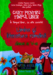 """Limba si literatura romana - Caiet pentru timp liber. """"In timpul liber... cu alte cuvinte"""" clasa a V-a"""