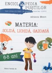 Materia - solida, lichida, gazoasa (din seria: Enciclopedia pustilor) 6-8 ani