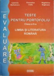 Pregătire pentru Evaluarea Naţională. Limba şi literatura română. Teste pentru portofoliu. Clasa a II-a