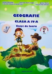 Geografie. Caiet de lucru, pentru clasa a IV-a ( Adina Grigore )