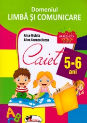 Domeniul Limba si Comunicare Caiet 5-6 Ani