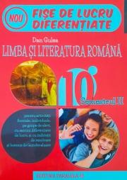 Fise de lucru diferentiate. Limba si literatura romana (initiere, consolidare, aprofundare) pentru clasa a X-a, semestrul 2