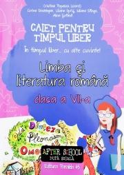 """Limba si literatura romana - Caiet pentru timp liber. """"In timpul liber... cu alte cuvinte"""" clasa a VII-a"""
