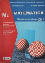 Matematica. Manual pentru clasa a XII-a M2 (Petre Nachila )