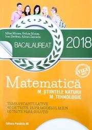 BACALAUREAT 2018. Matematica M_Știintele_naturii, M_Tehnologic. Teme recapitulative. 40 de teste dupa dupa modelul M.E.N. (10 teste fara solutii)