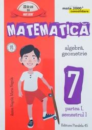 Mate 2000 Consolidare - Matematica. Algebra, Geometrie. Clasa a VII-a. Partea I, semestrul I