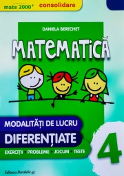 Mate 2000 - CONSOLIDARE. Matematica pentru clasa a IV-a. Modalitati de lucru diferentiate, exercitii, probleme, jocuri, teste.
