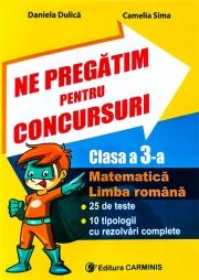 Ne pregatim pentru concursuri clasa a III-a. Matematica, Limba romana - 25 de teste, 10 tipologii cu rezolvari complexe