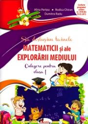 Culegere pentru clasa I. Sa deslusim tainele matematicii si ale explorarii mediului(Alina Pertea)