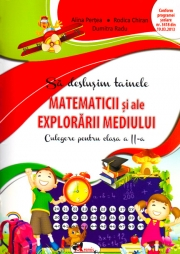 Sa deslusim tainele matematicii si ale explorarii mediului - Culegere pentru clasa a II-a
