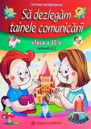 Sa dezlegam tainele comunicarii clasa a II-a, semestrul II. Auxiliar creat dupa manualul editurii Aramis