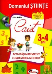 Domeniul stiinte, caiet activitati matematice si cunoasterea mediului, 3-4 ani - Alice Nichita