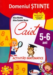 Domeniul Stiinte. Caiet 5-6 Ani - Activitati Matematice.