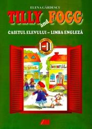 Tilly and Fogg - caietul elevului. Limba engleza pentru clasele I-II