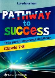 Pathway to Success- Teste pentru examenul de bilingv- Clasele 7-8 (Loredana Ivan)