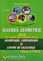 Algebra. Geometrie. 1050 de probleme pentru Olimpiade si centre de excelenta - Clasa a VIII-a