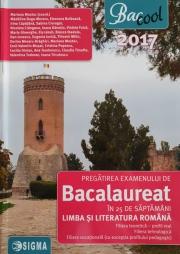 Pregatirea examenului de BACALAUREAT in 25 de saptamani pentru Limba si literatura romana ( Profil Real 2017 )