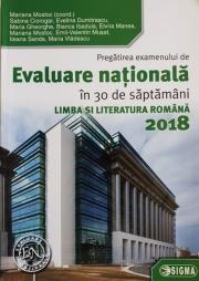 Pregatirea examenului de Evaluare nationala in 30 de saptamani - Limba si literatura romana 2018 (Mariana Mostoc)