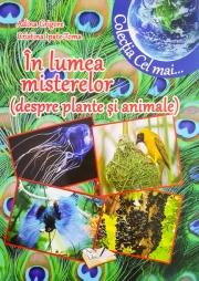 """In lumea misterelor (despre plante si animale). Colectia """"Cel mai"""""""
