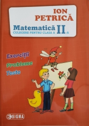 Culegere pentru Matematica Clasa a II -a Exercitii, probleme, teste(Ion Petrica)