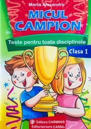 Micul campion - Teste pentru toate disciplinele clasa I. Editie revizuita dupa noua programa