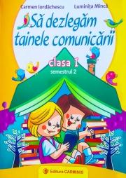 Sa dezlegam tainele comunicarii - Clasa I semestrul II (Auxiliar creat dupa manualul editurii CD Press)