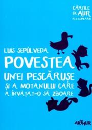 Povestea unei pescaruse si a motanului care a invatat-o sa zboare - Colectia Cartile de aur ale copilariei( Luis Sepulveda)