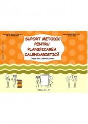 SUPORT METODIC PENTRU PLANIFICAREA CALENDARISTICĂ - grupa mică, mijlocie şi mare - Gabriela Berbeceanu