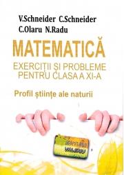 Matematica - Exercitii si probleme pentru clasa a XI-a. Profil stiinte ale naturii, editie noua - revizuita - Virgiliu Schneider