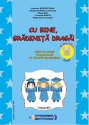 Cu bine, gradinita draga! 5-6 ani Grupa mare - Gabriela Berbeceanu