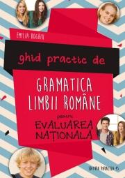 GHID PRACTIC DE GRAMATICA LIMBII ROMANE PENTRU EVALUAREA NATIONALA BOGHIU Emilia