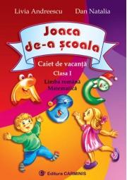 Joaca de-a scoala - Clasa I. Caiet de vacanta (Livia Andreescu)