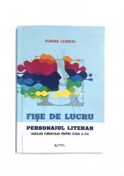 Fise de lucru - Personajul literar - Auxiliar curricular pentru clasa a X-a
