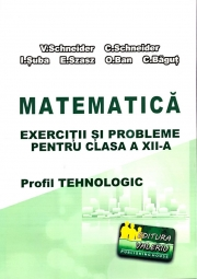 Matematica - Exercitii si probleme pentru clasa a XII-a. Profilul Tehnologic - Elemente de teorie, exercitii si probleme rezolvate, exercitii si probleme propuse