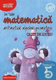 Matematica. Aritmetica, algebra, geometrie. Caiet de lucru. Clasa a V-a. Initiere. Partea a II-a - Ion TUDOR