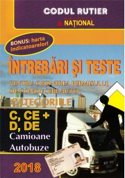 Intrebari si teste pentru obtinerea permisului de conducere auto pentru categoriile C, CE + D, DE - Camioane si Autobuze - 2018