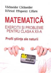 Matematica - Exercitii si probleme pentru clasa a XII-a. Profil stiinte ale naturii - Virgiliu Schneider